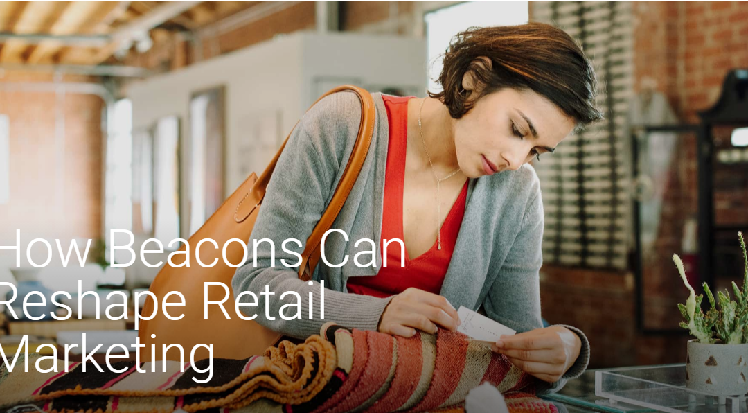 How Beacons Can Reshape Retail Marketing